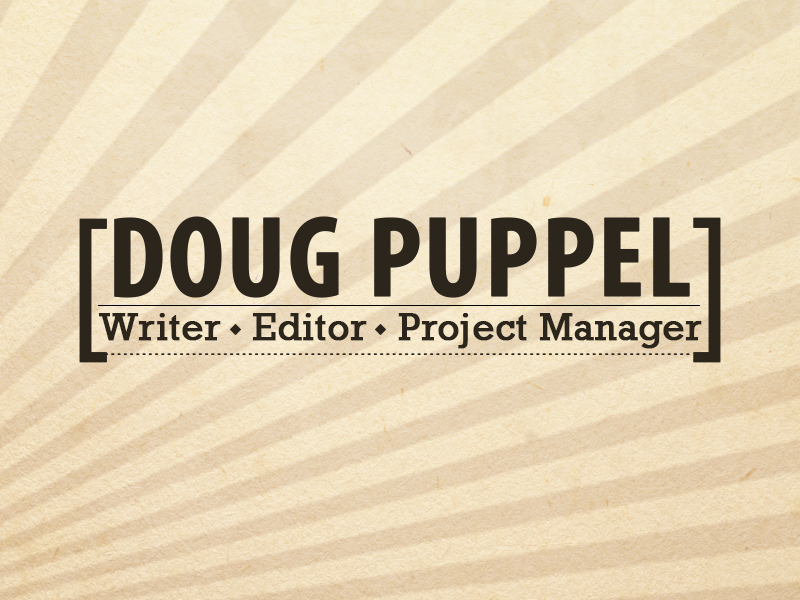 Doug Puppel- Write, Editor, Project Manager